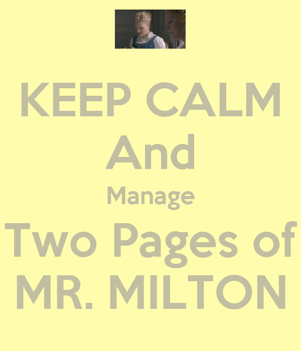 KEEP CALM And Manage Two Pages of MR. MILTON
