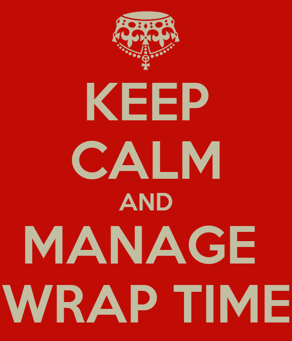 KEEP CALM AND MANAGE  WRAP TIME