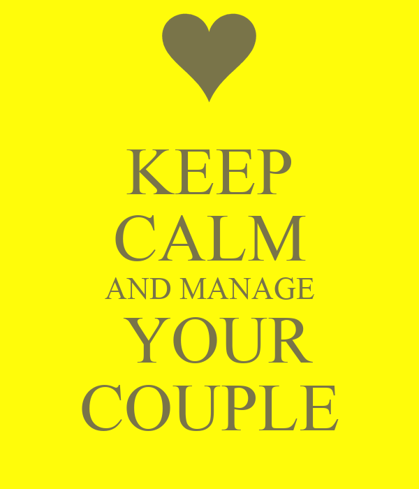KEEP CALM AND MANAGE  YOUR COUPLE