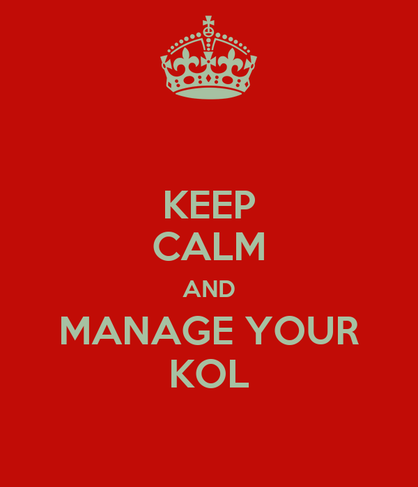 KEEP CALM AND MANAGE YOUR KOL