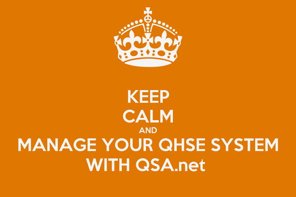 KEEP CALM AND MANAGE YOUR QHSE SYSTEM WITH QSA.net