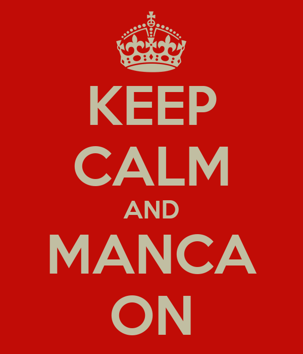 KEEP CALM AND MANCA ON