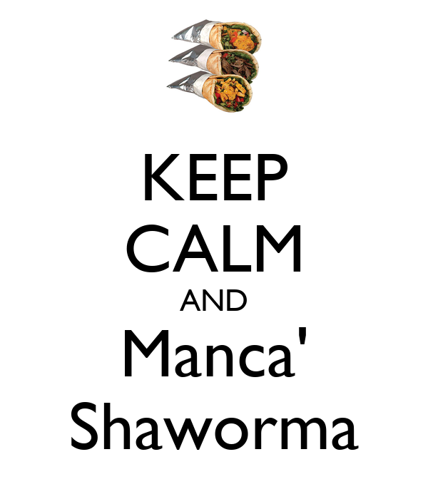KEEP CALM AND Manca' Shaworma