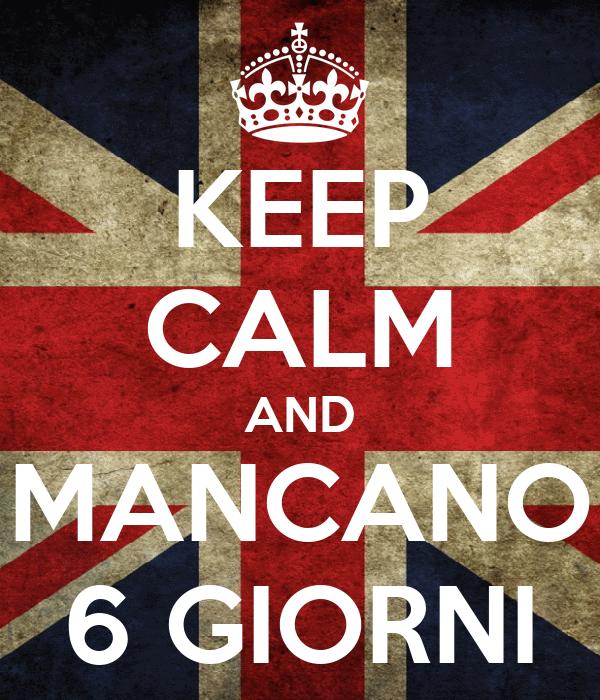 KEEP CALM AND MANCANO 6 GIORNI