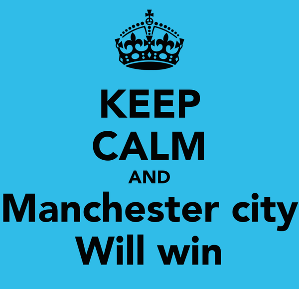 KEEP CALM AND Manchester city Will win