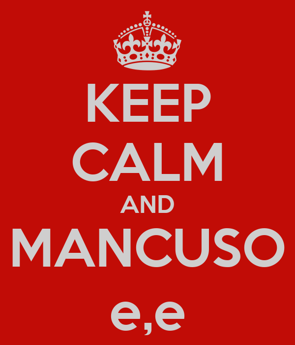 KEEP CALM AND MANCUSO e,e