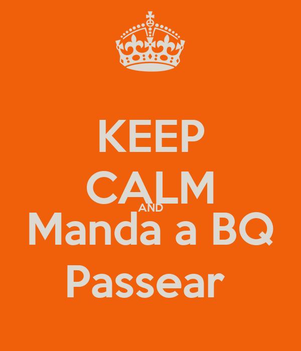 KEEP CALM AND Manda a BQ Passear