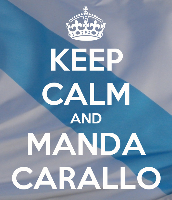 KEEP CALM AND MANDA CARALLO