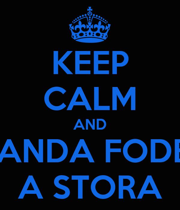 KEEP CALM AND MANDA FODER A STORA
