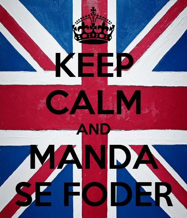 KEEP CALM AND MANDA SE FODER
