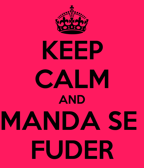 KEEP CALM AND MANDA SE  FUDER