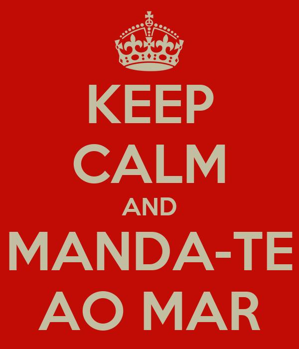 KEEP CALM AND MANDA-TE AO MAR