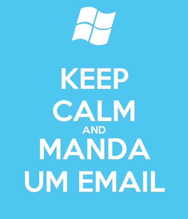 KEEP CALM AND MANDA UM EMAIL