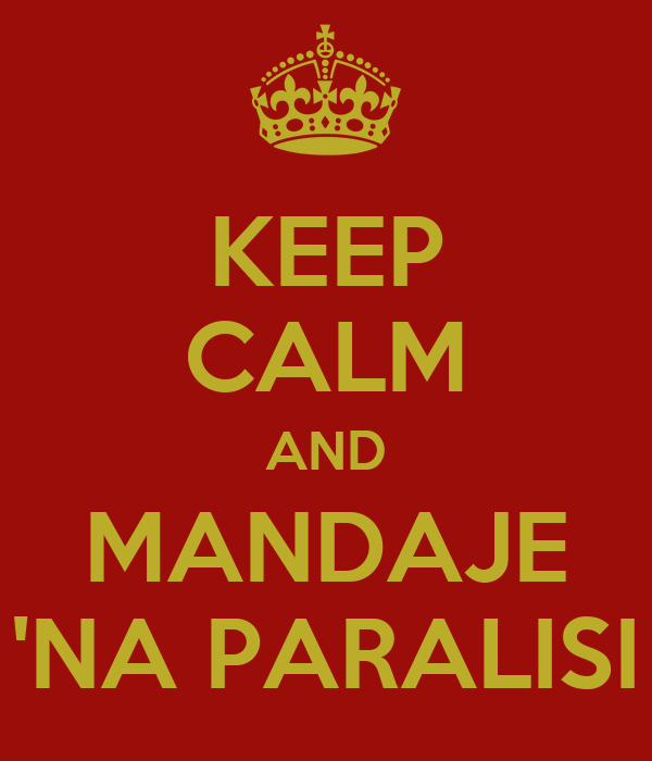 KEEP CALM AND MANDAJE 'NA PARALISI