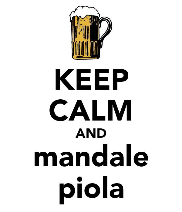 KEEP CALM AND mandale piola
