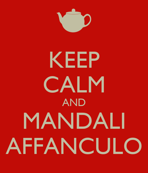 KEEP CALM AND MANDALI AFFANCULO