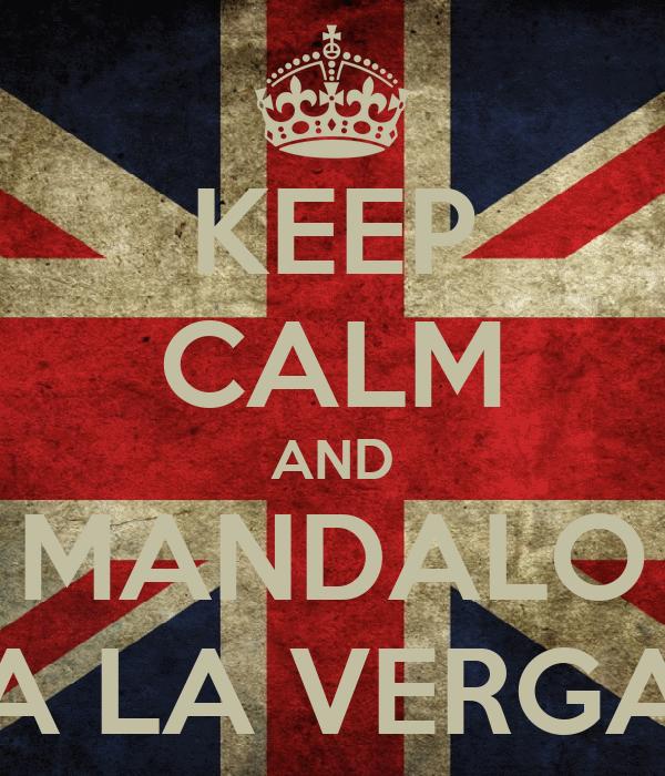 KEEP CALM AND MANDALO A LA VERGA