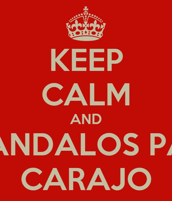 KEEP CALM AND MANDALOS PAL' CARAJO