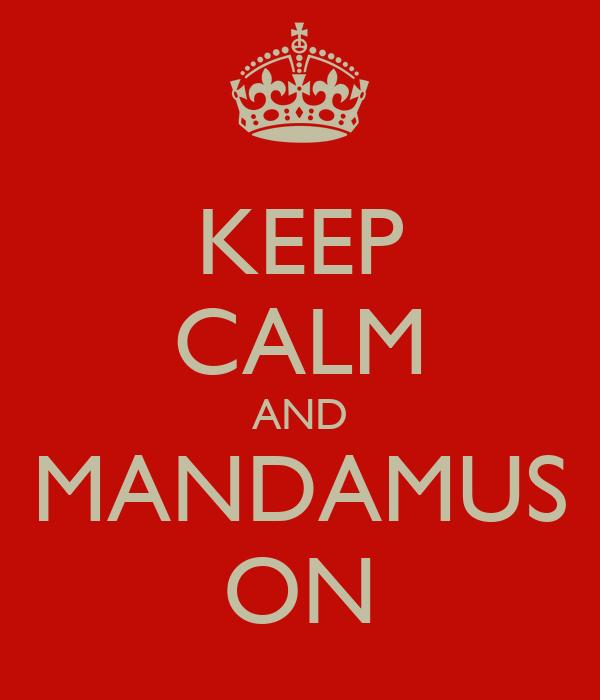 KEEP CALM AND MANDAMUS ON