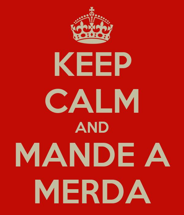 KEEP CALM AND MANDE A MERDA
