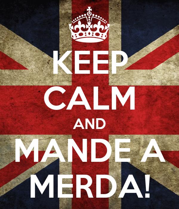 KEEP CALM AND MANDE A MERDA!