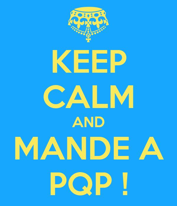 KEEP CALM AND MANDE A PQP !