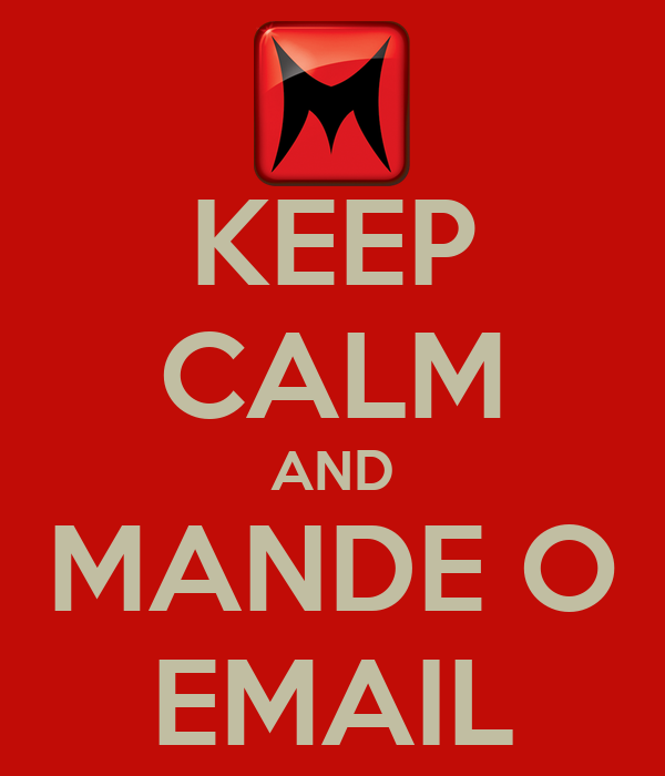 KEEP CALM AND MANDE O EMAIL