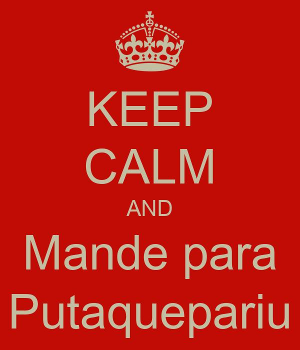 KEEP CALM AND Mande para Putaquepariu