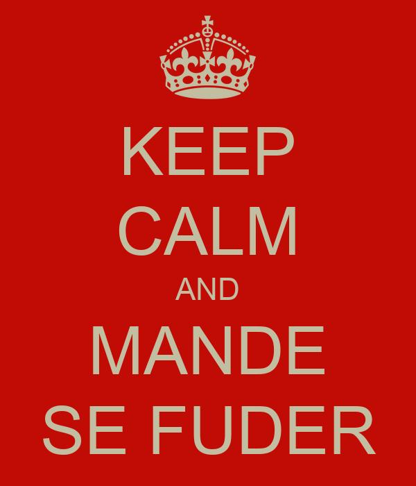 KEEP CALM AND MANDE SE FUDER
