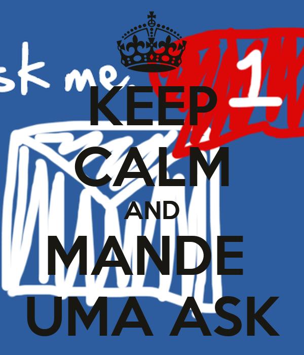 KEEP CALM AND MANDE  UMA ASK