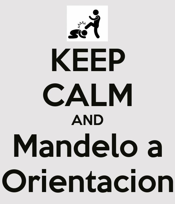 KEEP CALM AND Mandelo a Orientacion
