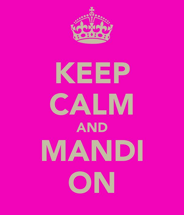 KEEP CALM AND MANDI ON