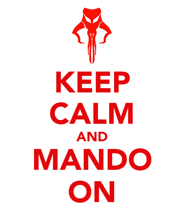 KEEP CALM AND MANDO ON