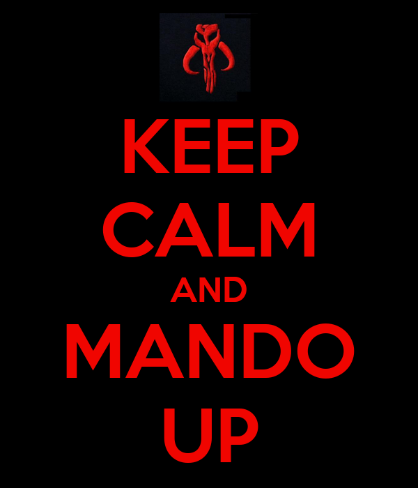 KEEP CALM AND MANDO UP