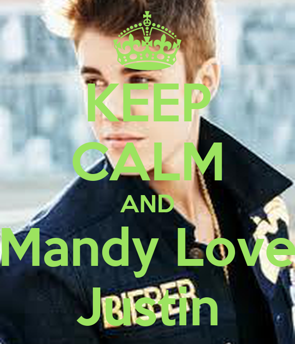 KEEP CALM AND Mandy Love Justin