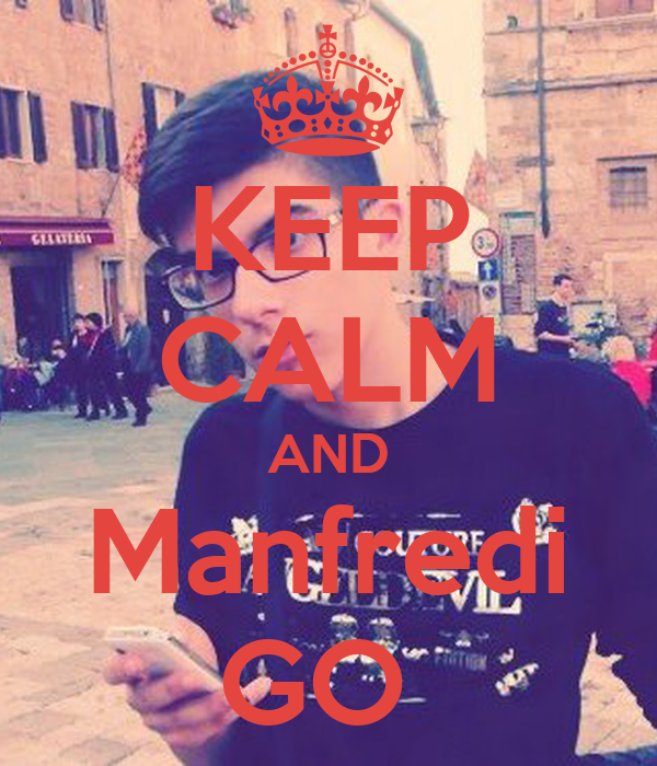 KEEP CALM AND Manfredi GO