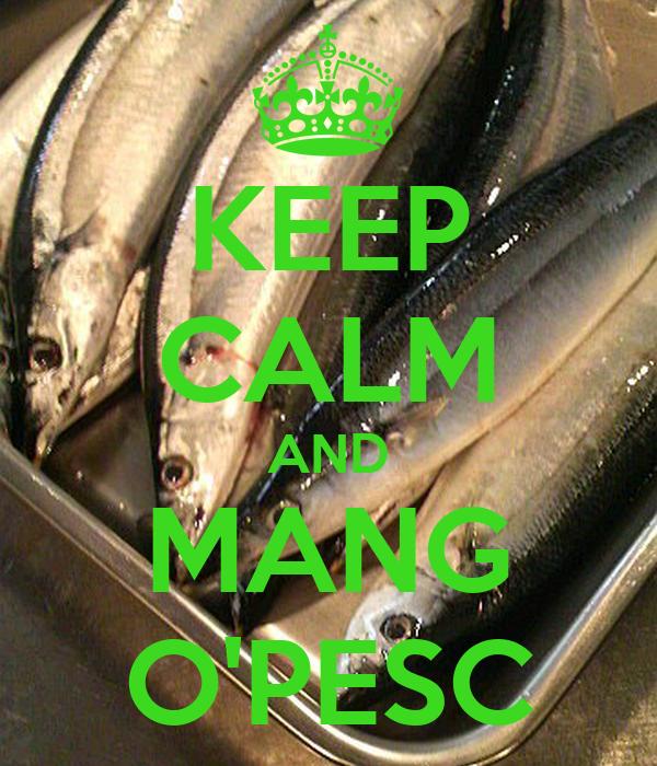 KEEP CALM AND MANG O'PESC