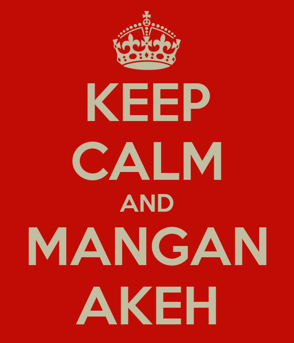 KEEP CALM AND MANGAN AKEH