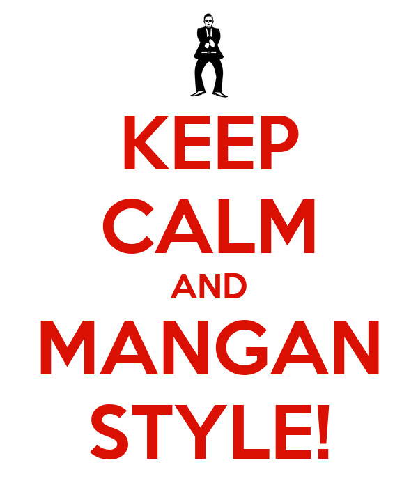 KEEP CALM AND MANGAN STYLE!