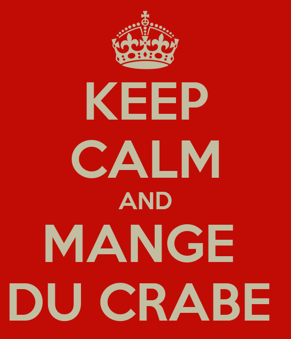 KEEP CALM AND MANGE  DU CRABE