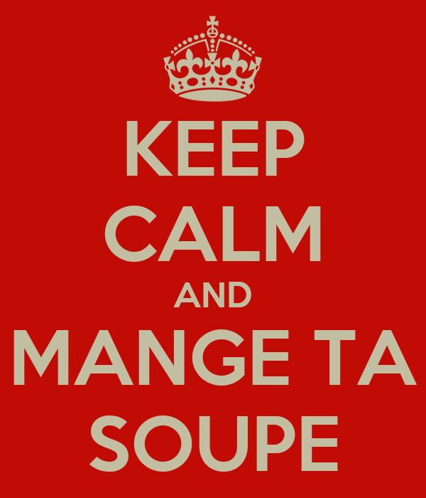 KEEP CALM AND MANGE TA SOUPE