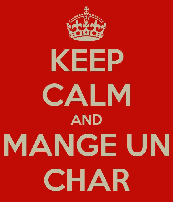 KEEP CALM AND MANGE UN CHAR