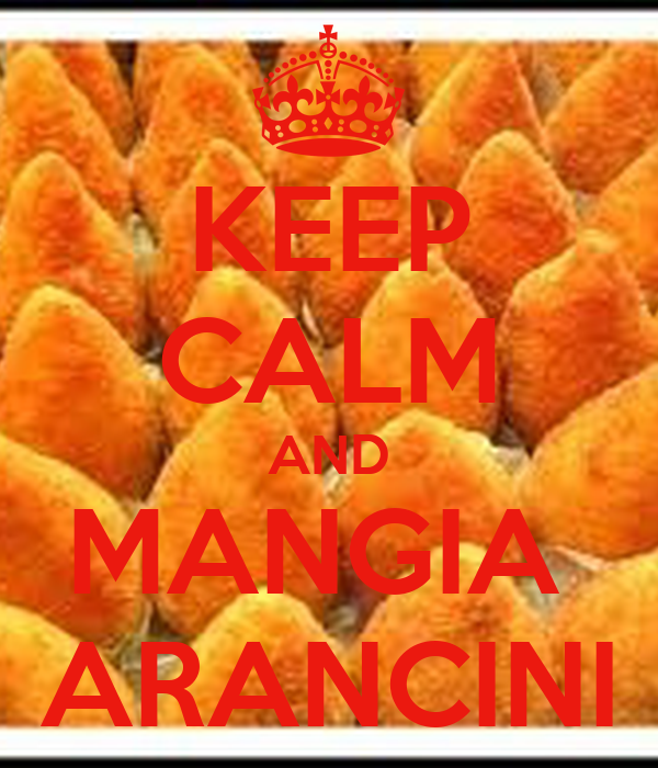 KEEP CALM AND MANGIA  ARANCINI