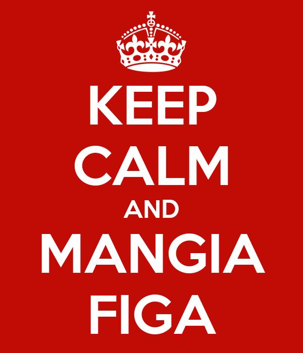 KEEP CALM AND MANGIA FIGA