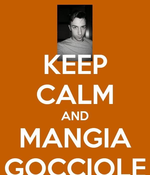 KEEP CALM AND MANGIA GOCCIOLE