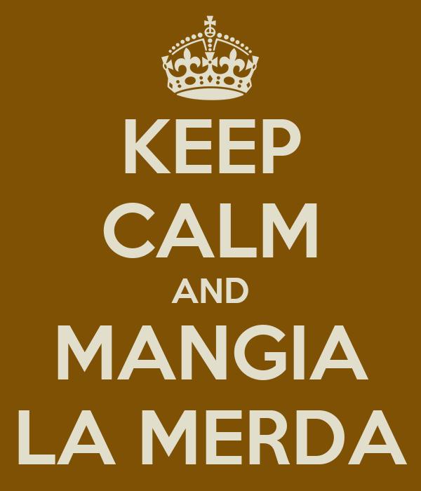 KEEP CALM AND MANGIA LA MERDA