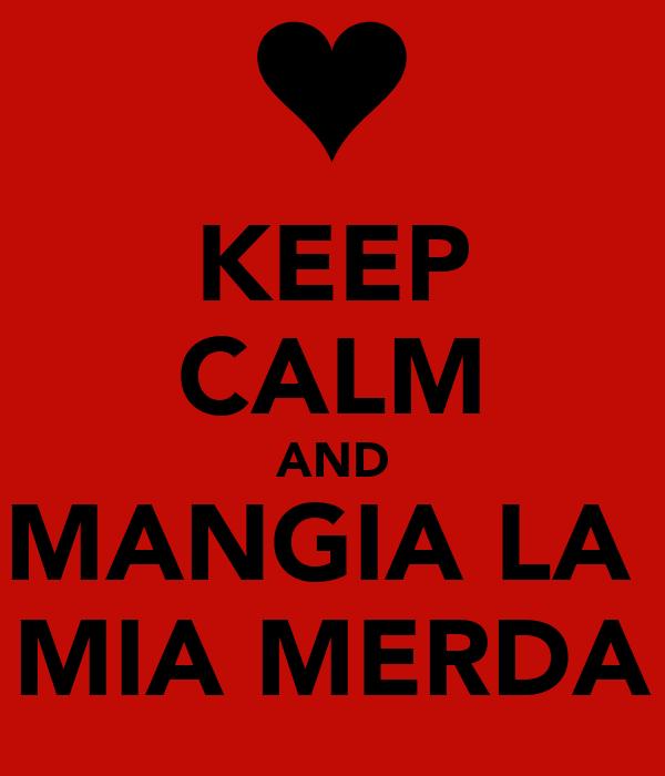 KEEP CALM AND MANGIA LA  MIA MERDA
