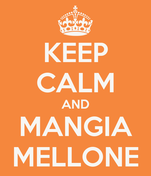 KEEP CALM AND MANGIA MELLONE