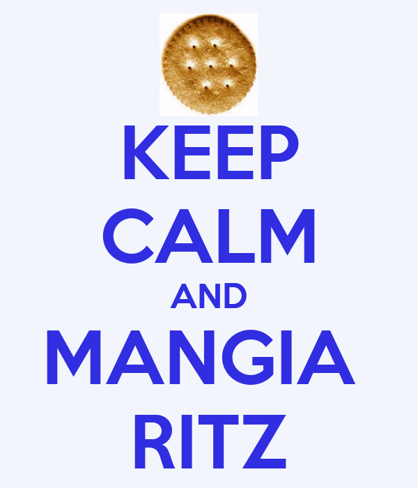 KEEP CALM AND MANGIA  RITZ
