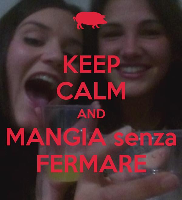 KEEP CALM AND MANGIA senza FERMARE